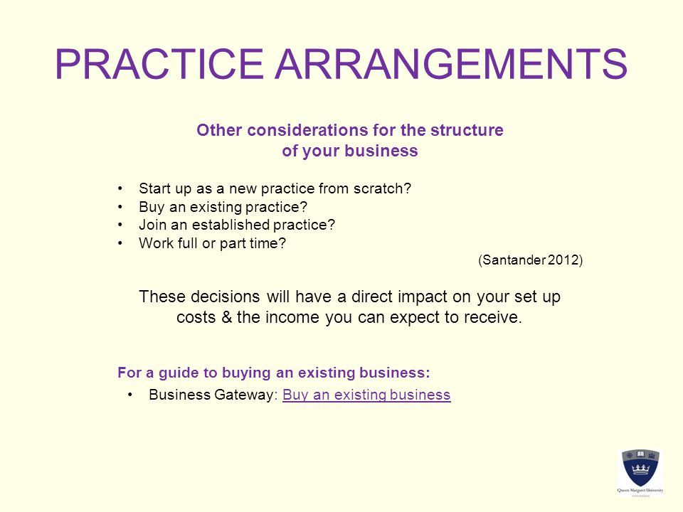 PRACTICE ARRANGEMENTS Other considerations for the structure of your business Start up as a new practice from scratch.