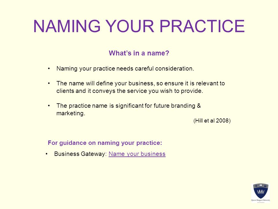 NAMING YOUR PRACTICE What's in a name. Naming your practice needs careful consideration.