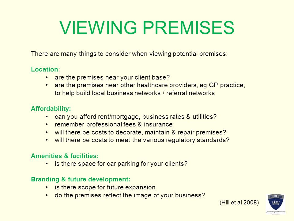 VIEWING PREMISES There are many things to consider when viewing potential premises: Location: are the premises near your client base.