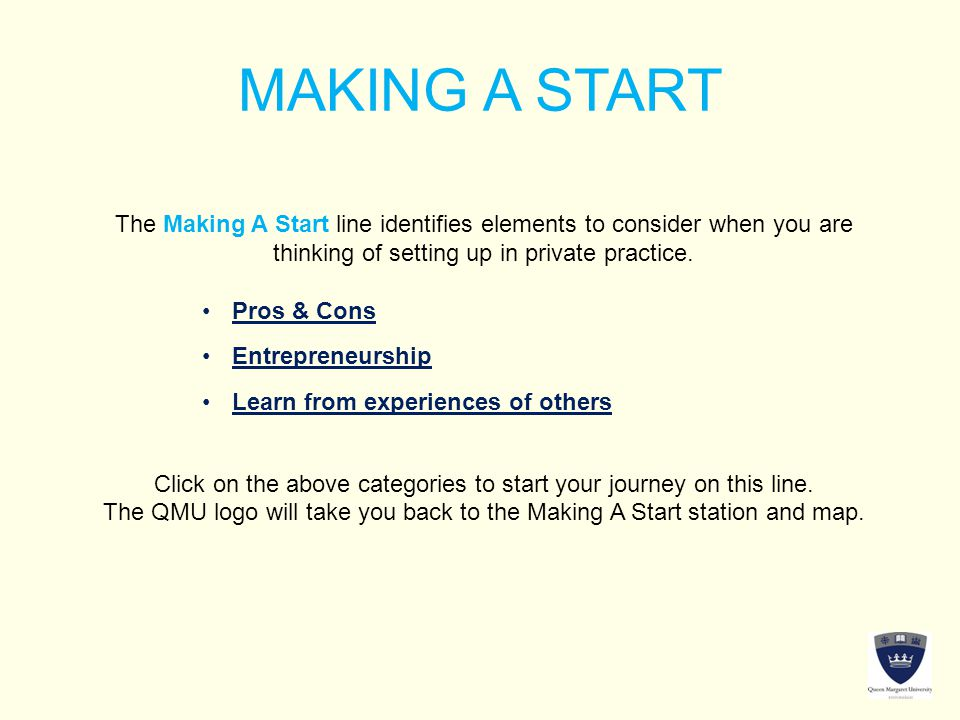 MAKING A START The Making A Start line identifies elements to consider when you are thinking of setting up in private practice.