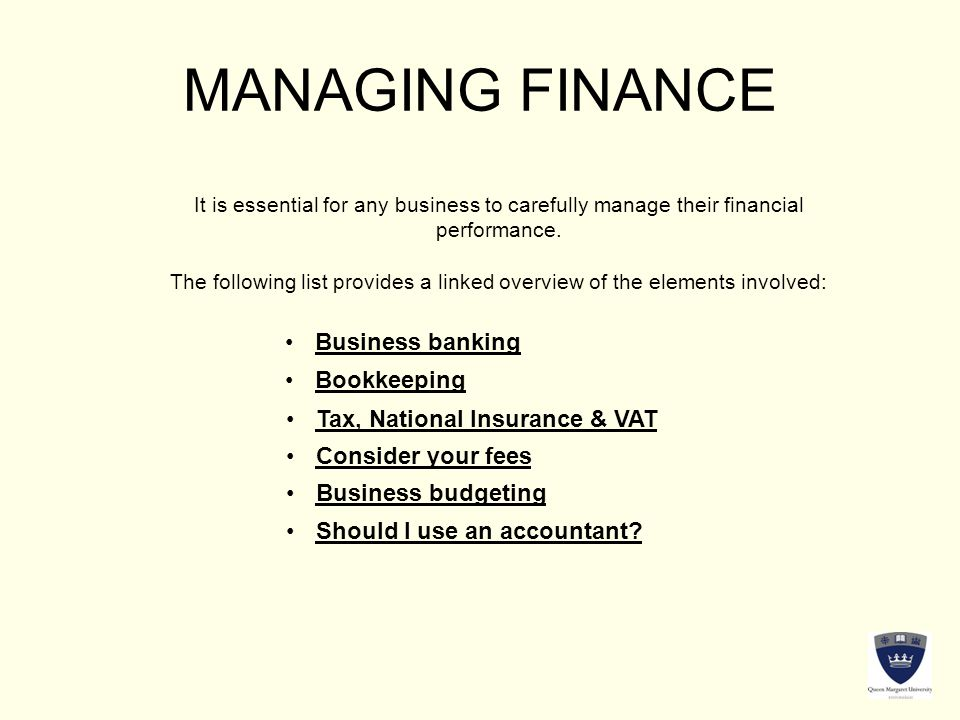 MANAGING FINANCE It is essential for any business to carefully manage their financial performance.