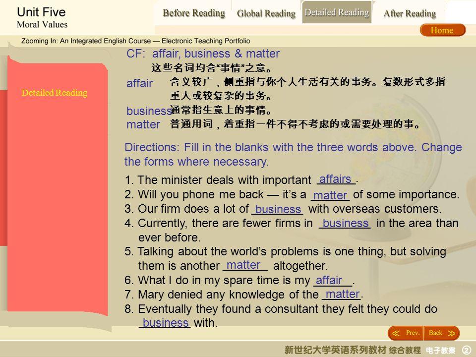 """Detailed Reading_ affair2 Detailed Reading 这些名词均含 """" 事情 """" 之意。 含义较广,侧重指与你个人生活有关的事务。复数形式多指 重大或较复杂的事务。 通常指生意上的事情。 普通用词,着重指一件不得不考虑的或需要处理的事。 CF: affair, bus"""