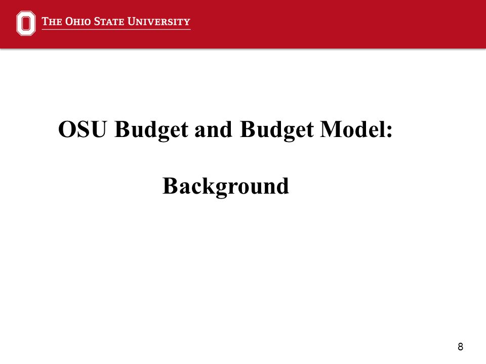 8 OSU Budget and Budget Model: Background