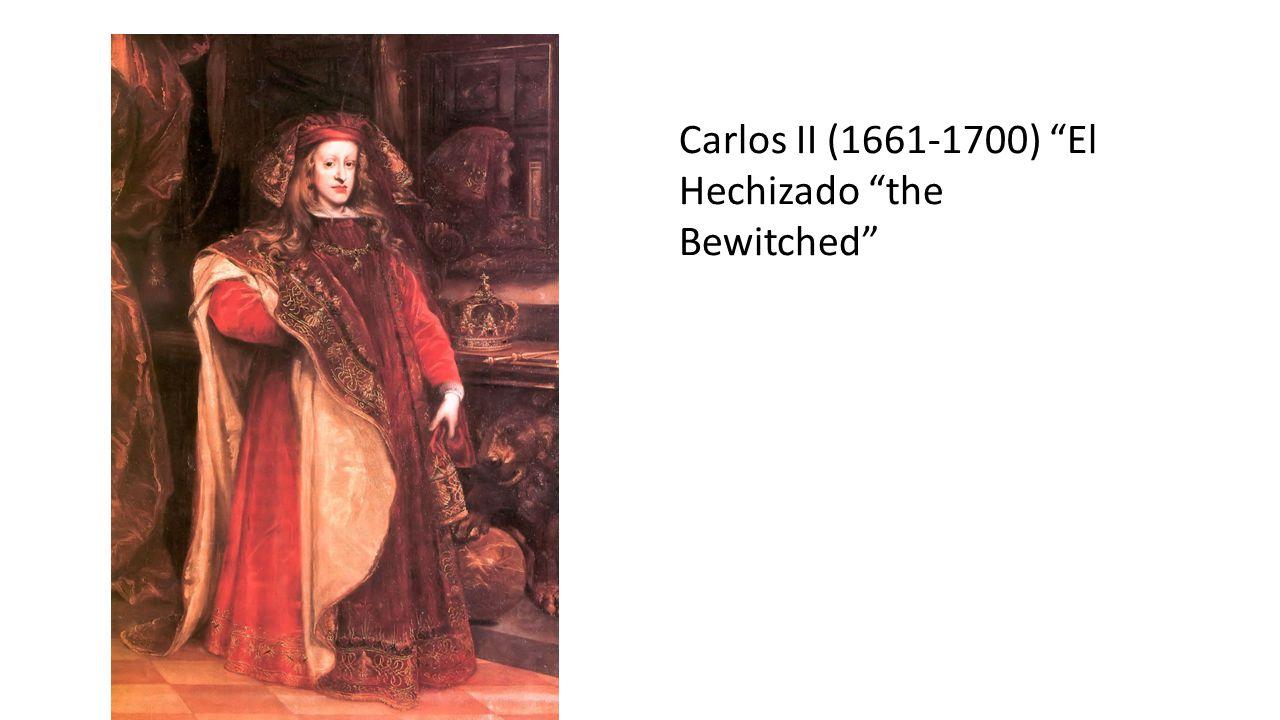 Carlos II (1661-1700) El Hechizado the Bewitched