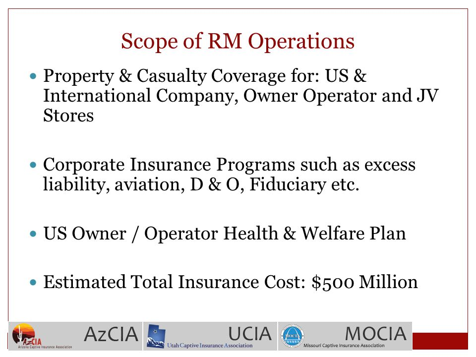 Scope of RM Operations Property & Casualty Coverage for: US & International Company, Owner Operator and JV Stores Corporate Insurance Programs such as