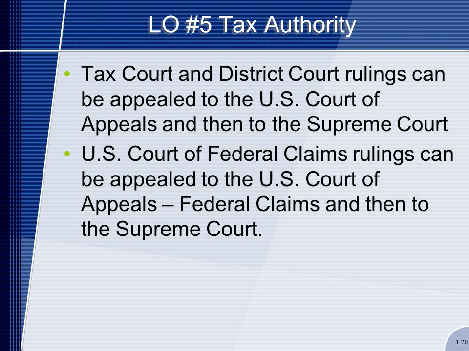 1-20 LO #5 Tax Authority Tax Court and District Court rulings can be appealed to the U.S.