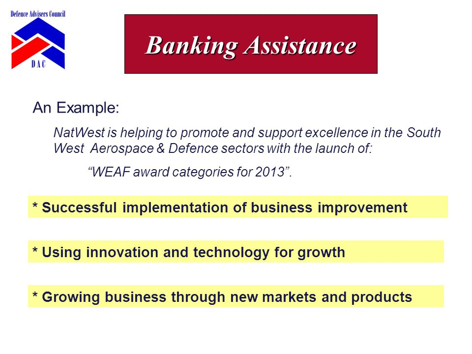 An Example: NatWest is helping to promote and support excellence in the South West Aerospace & Defence sectors with the launch of: WEAF award categories for 2013 .