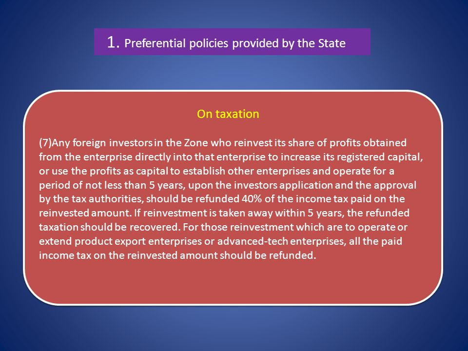 1. Preferential policies provided by the State On taxation (7)Any foreign investors in the Zone who reinvest its share of profits obtained from the en