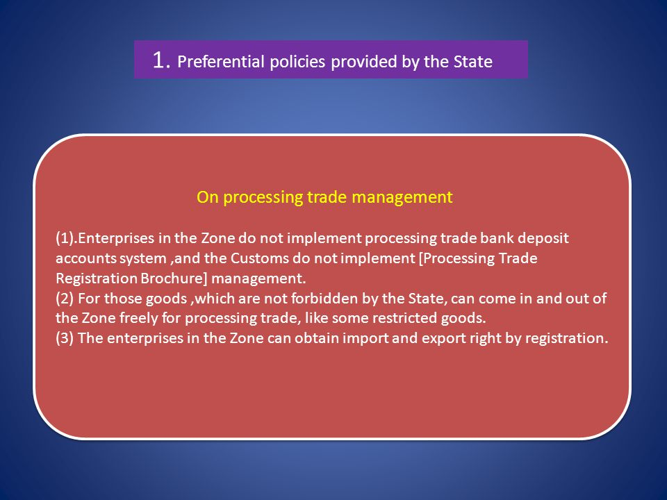 1. Preferential policies provided by the State On processing trade management (1).Enterprises in the Zone do not implement processing trade bank depos