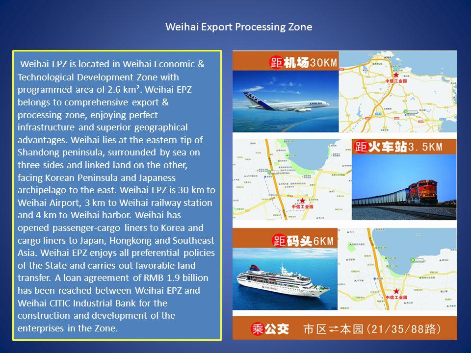 Weihai Export Processing Zone Weihai EPZ is located in Weihai Economic & Technological Development Zone with programmed area of 2.6 km².