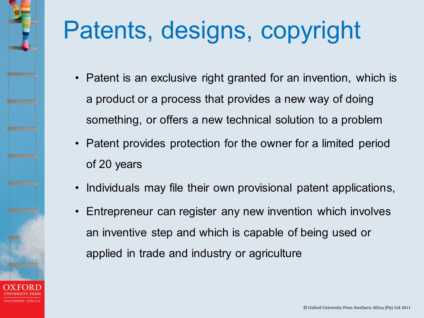 Patents, designs, copyright Patent is an exclusive right granted for an invention, which is a product or a process that provides a new way of doing something, or offers a new technical solution to a problem Patent provides protection for the owner for a limited period of 20 years Individuals may file their own provisional patent applications, Entrepreneur can register any new invention which involves an inventive step and which is capable of being used or applied in trade and industry or agriculture