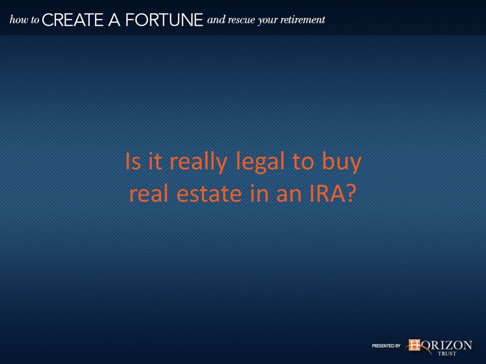Is it really legal to buy real estate in an IRA