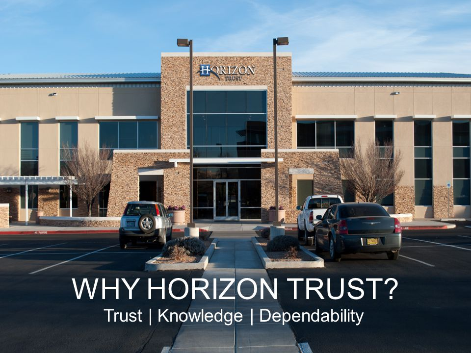 WHY HORIZON TRUST Trust | Knowledge | Dependability