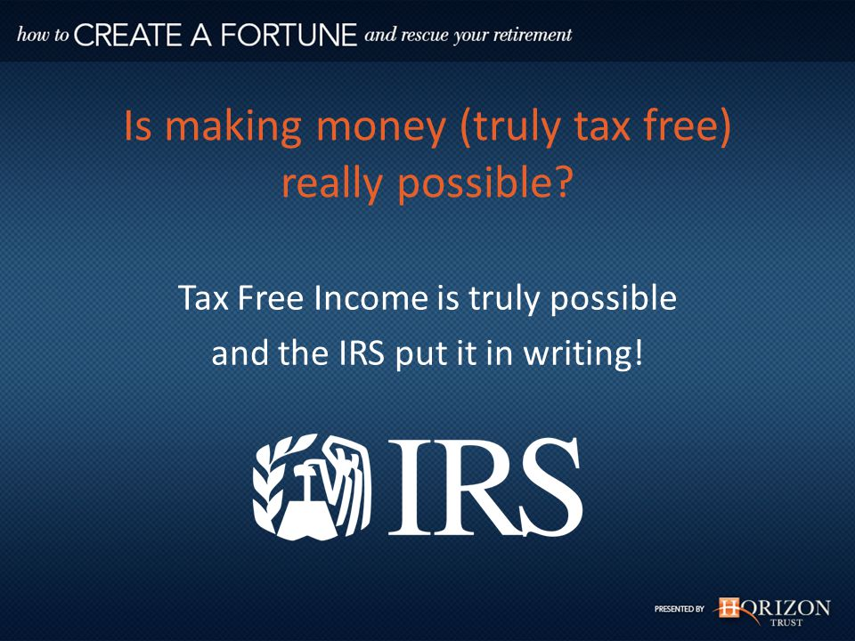 Tax Free Income is truly possible and the IRS put it in writing!