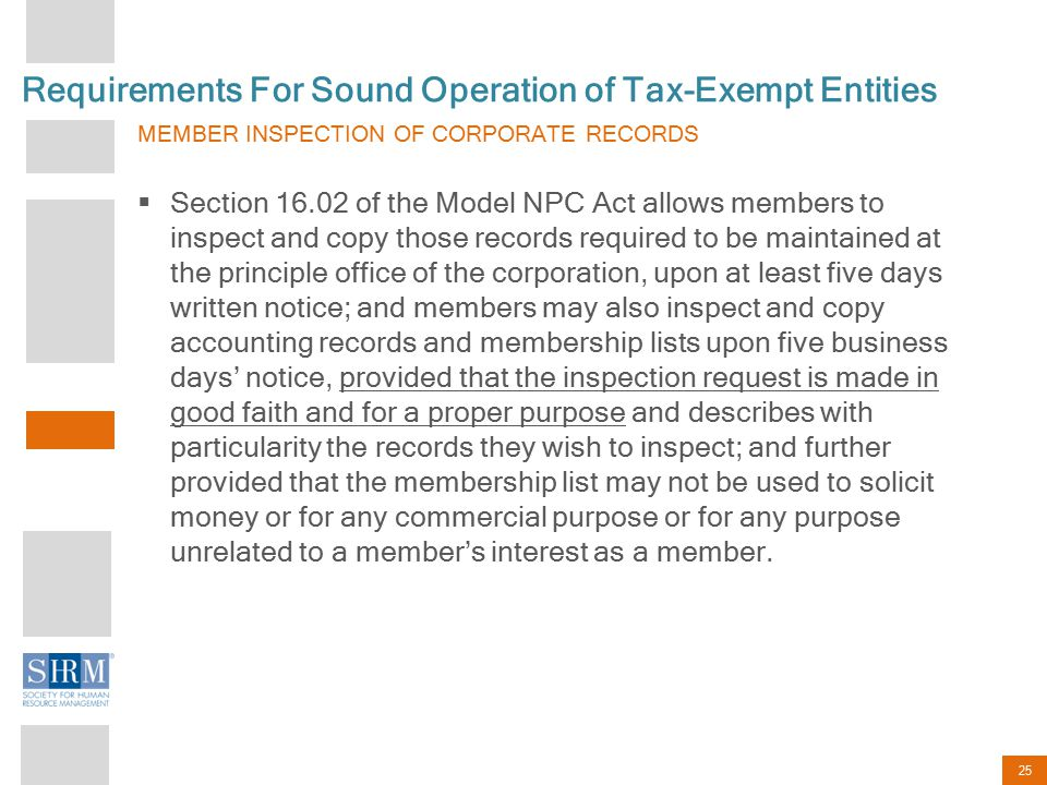25 Requirements For Sound Operation of Tax-Exempt Entities MEMBER INSPECTION OF CORPORATE RECORDS  Section 16.02 of the Model NPC Act allows members