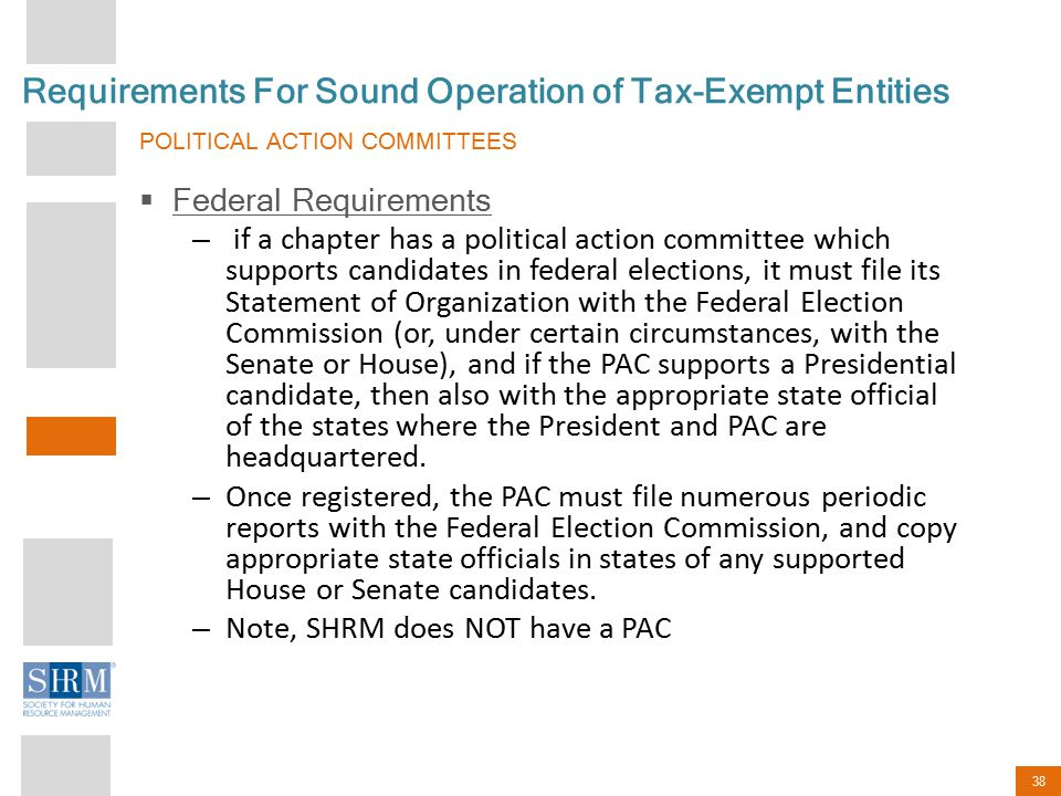 38 Requirements For Sound Operation of Tax-Exempt Entities POLITICAL ACTION COMMITTEES  Federal Requirements – if a chapter has a political action co