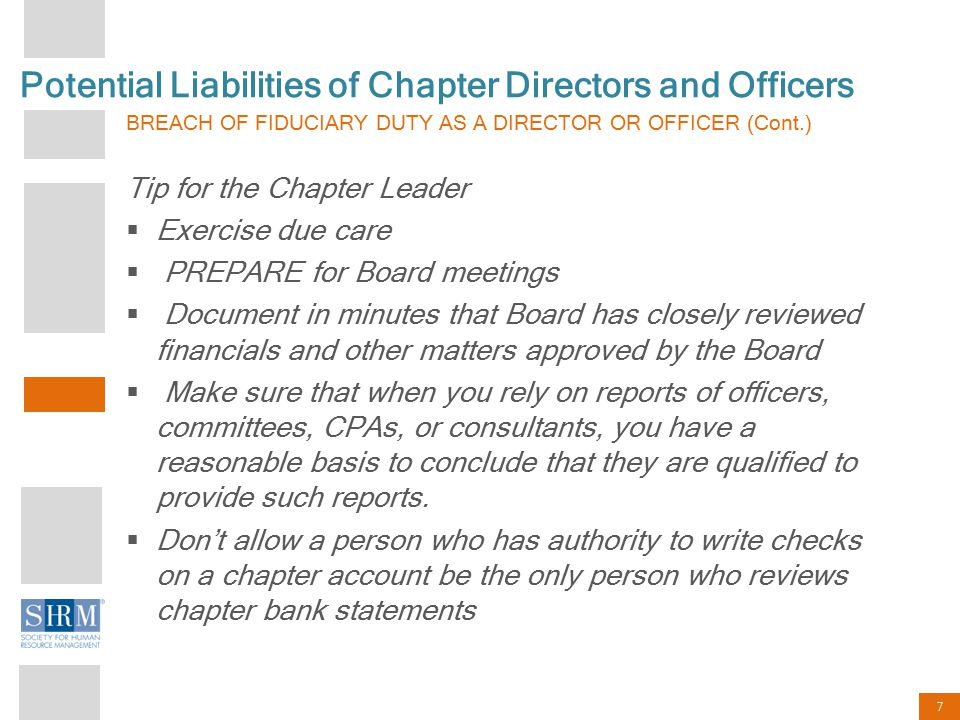 7 Potential Liabilities of Chapter Directors and Officers BREACH OF FIDUCIARY DUTY AS A DIRECTOR OR OFFICER (Cont.) Tip for the Chapter Leader  Exerc