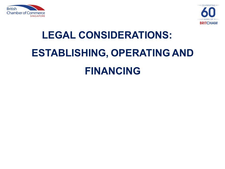 LEGAL CONSIDERATIONS: ESTABLISHING, OPERATING AND FINANCING