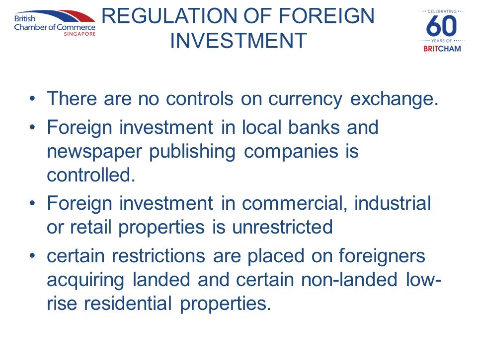 REGULATION OF FOREIGN INVESTMENT There are no controls on currency exchange. Foreign investment in local banks and newspaper publishing companies is c