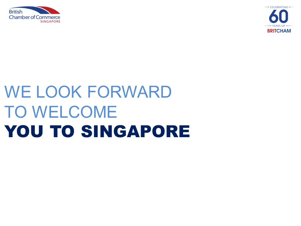 WE LOOK FORWARD TO WELCOME YOU TO SINGAPORE