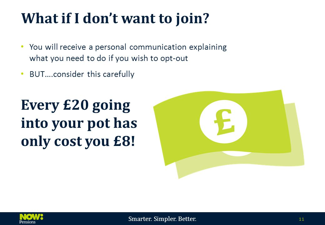 Smarter. Simpler. Better. 11 You will receive a personal communication explaining what you need to do if you wish to opt-out BUT….consider this carefu