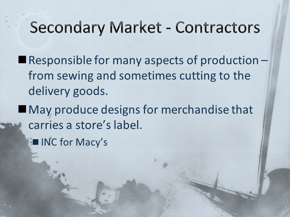 Responsible for many aspects of production – from sewing and sometimes cutting to the delivery goods.