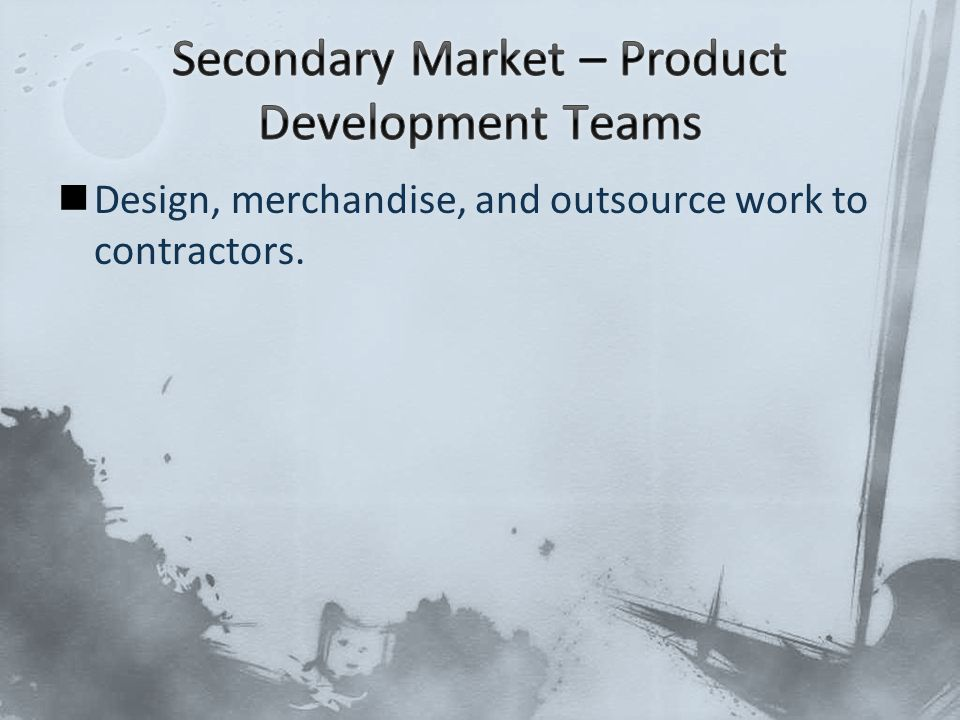 Design, merchandise, and outsource work to contractors.