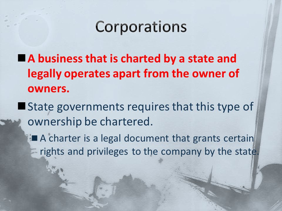 A business that is charted by a state and legally operates apart from the owner of owners. State governments requires that this type of ownership be c