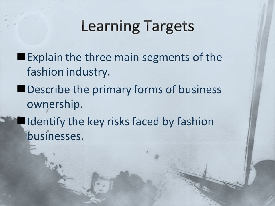 Explain the three main segments of the fashion industry. Describe the primary forms of business ownership. Identify the key risks faced by fashion bus