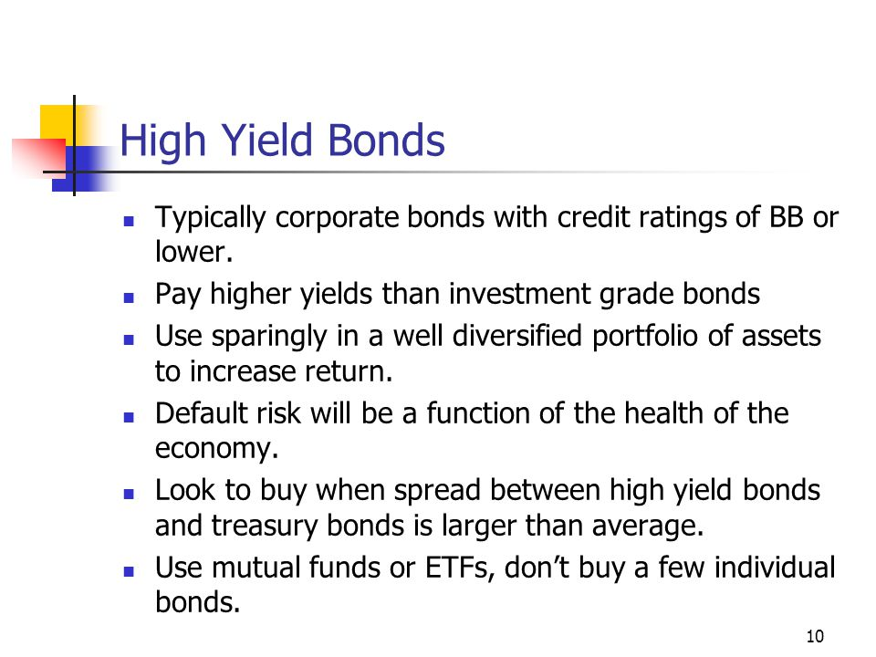 Typically corporate bonds with credit ratings of BB or lower.