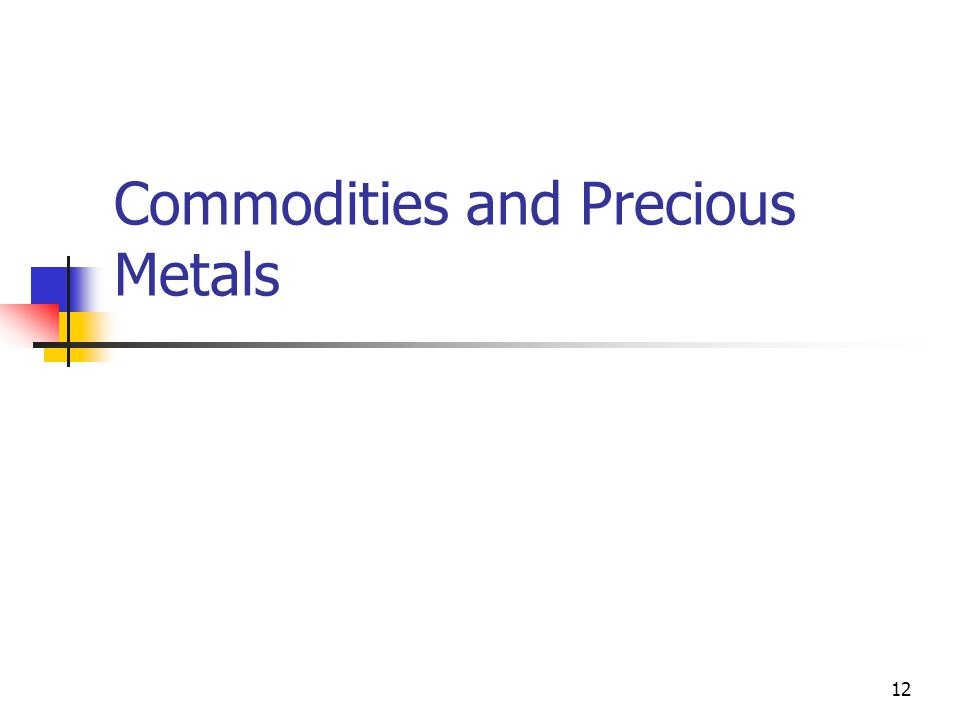 Commodities and Precious Metals 12