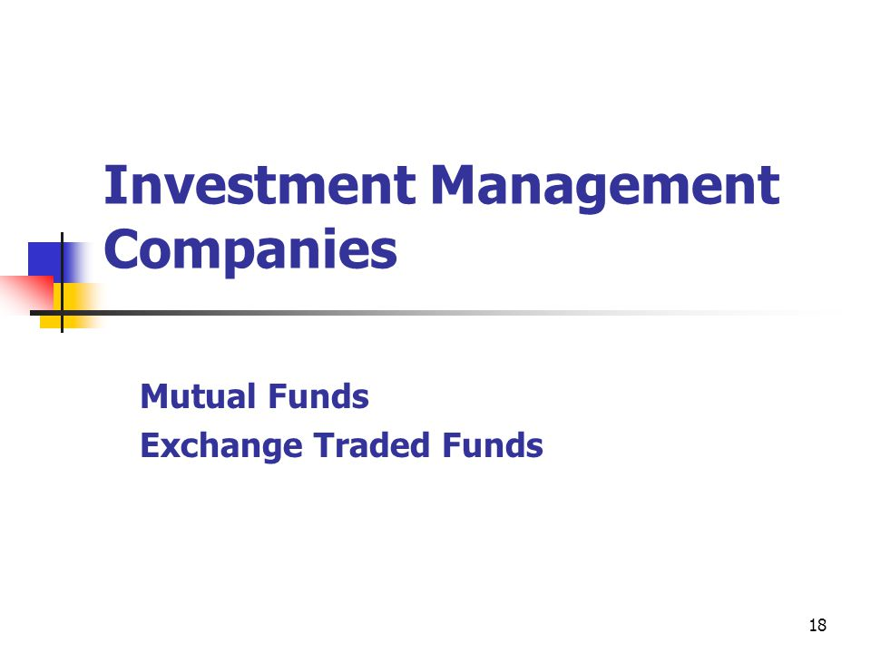 Investment Management Companies Mutual Funds Exchange Traded Funds 18