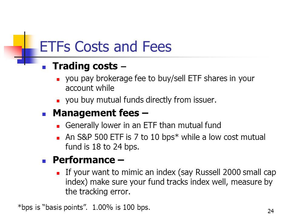 ETFs Costs and Fees Trading costs – you pay brokerage fee to buy/sell ETF shares in your account while you buy mutual funds directly from issuer.