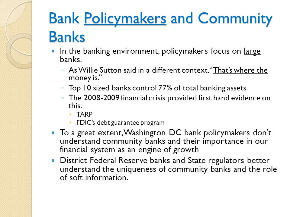 Bank Policymakers and Community Banks In the banking environment, policymakers focus on large banks.