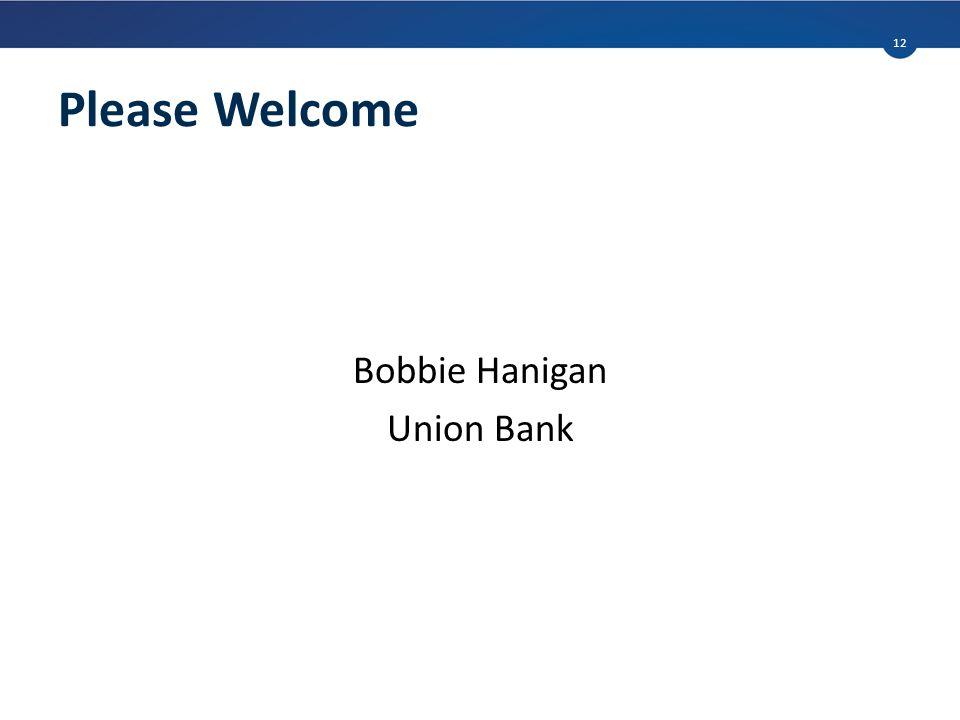 Please Welcome Bobbie Hanigan Union Bank 12