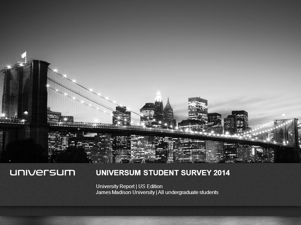 WWW.UNIVERSUMGLOBAL.COM UNIVERSUM STUDENT SURVEY 2014 University Report | US Edition James Madison University | All undergraduate students