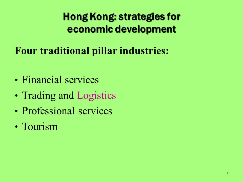 Hong Kong: strategies for economic development Six new growth industries and wine trading: Innovation and technology Culture and Creativity industries Environmental industries Education services Medical services Testing and Certification services Wine trading and distribution 6