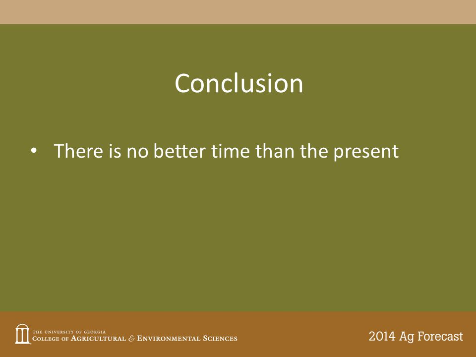 Conclusion There is no better time than the present