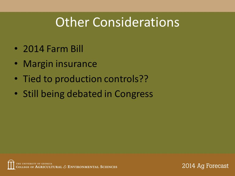 Other Considerations 2014 Farm Bill Margin insurance Tied to production controls?.