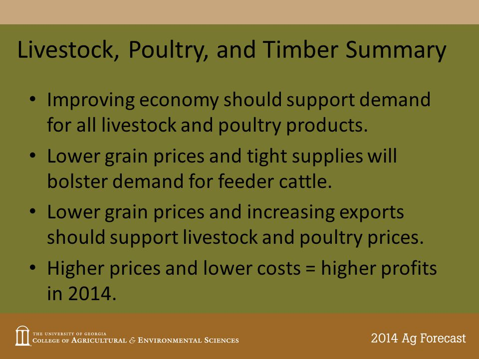 Livestock, Poultry, and Timber Summary Improving economy should support demand for all livestock and poultry products.