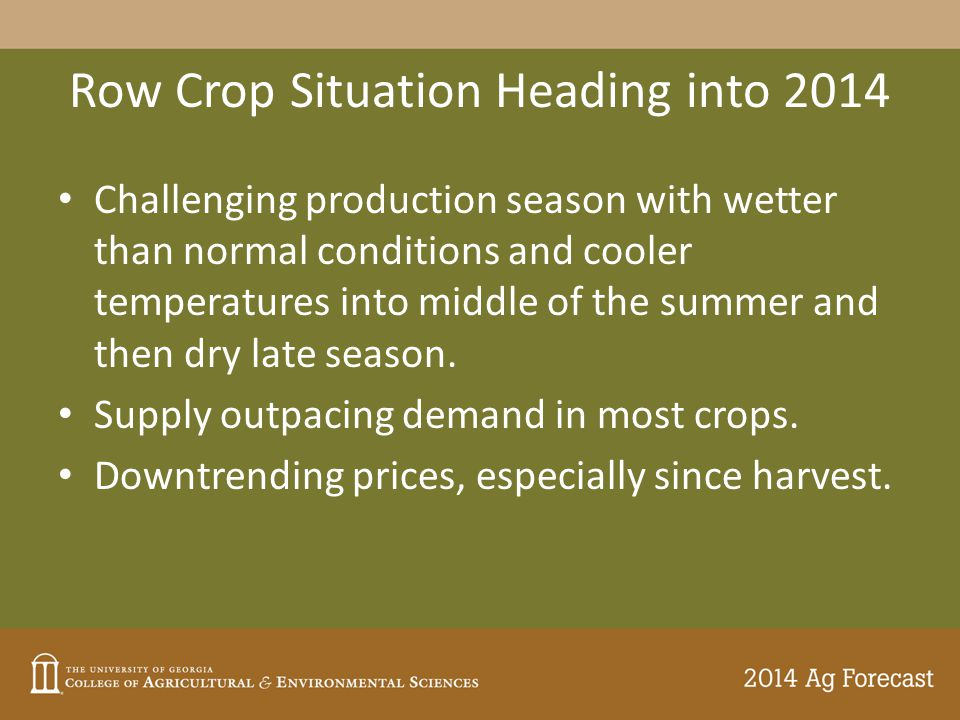 Row Crop Situation Heading into 2014 Challenging production season with wetter than normal conditions and cooler temperatures into middle of the summer and then dry late season.
