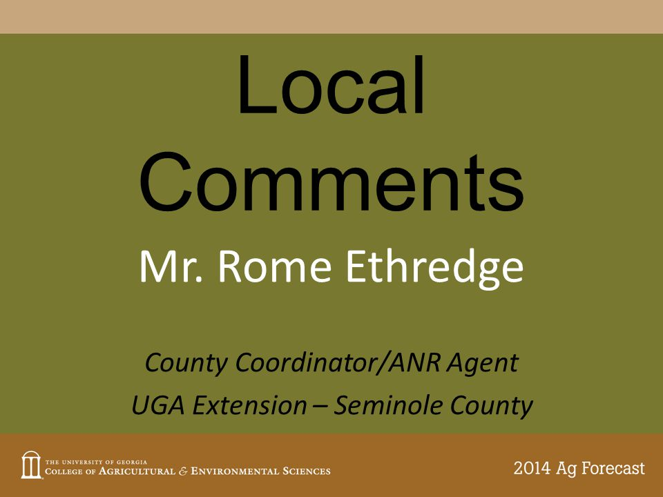 Local Comments Mr. Rome Ethredge County Coordinator/ANR Agent UGA Extension – Seminole County