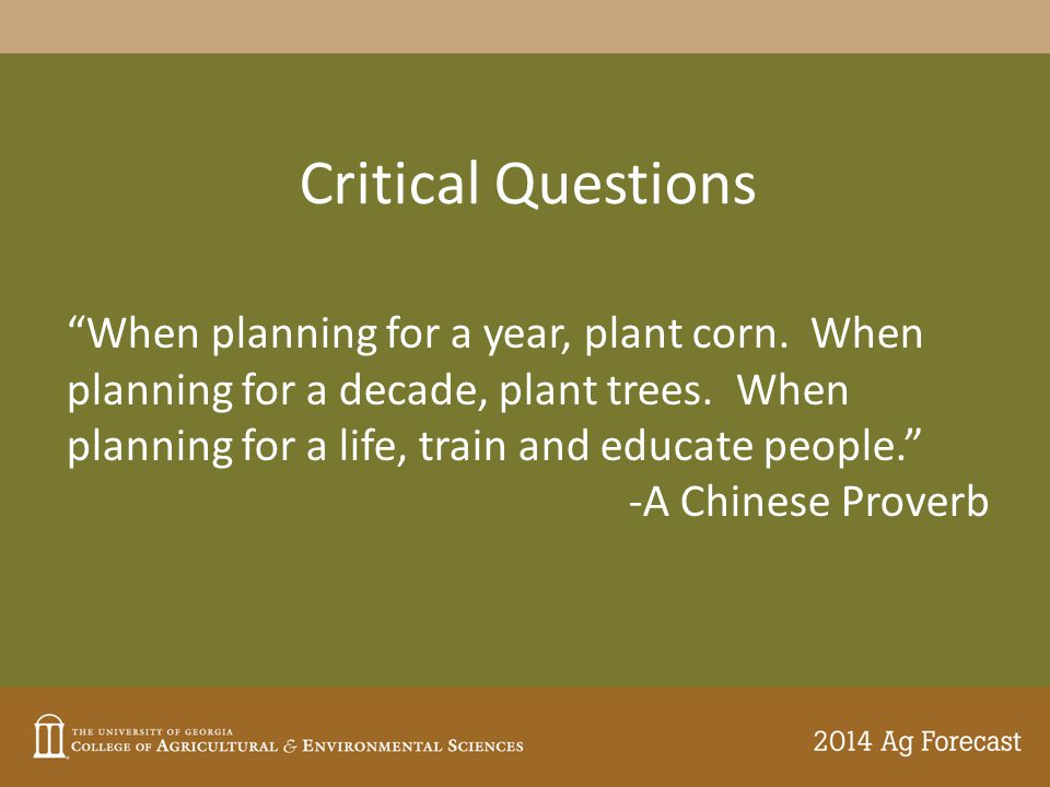 """Critical Questions """"When planning for a year, plant corn. When planning for a decade, plant trees. When planning for a life, train and educate people."""