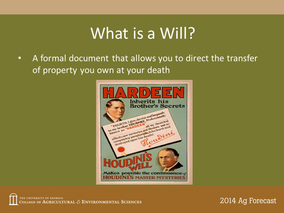 What is a Will? A formal document that allows you to direct the transfer of property you own at your death
