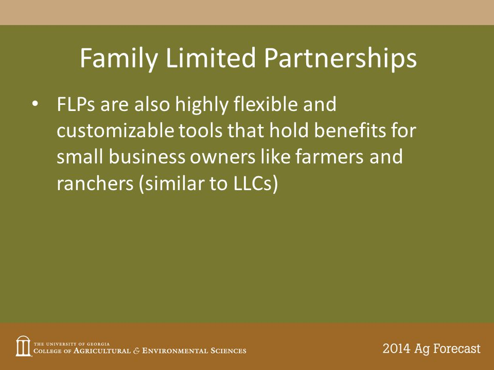 Family Limited Partnerships FLPs are also highly flexible and customizable tools that hold benefits for small business owners like farmers and ranchers (similar to LLCs)