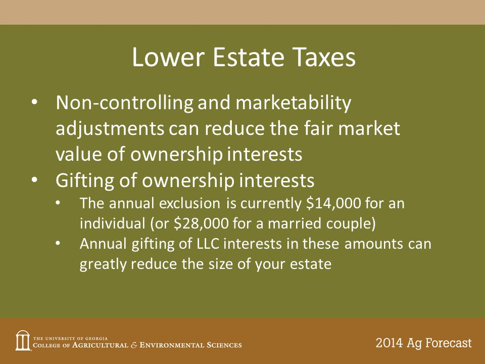 Lower Estate Taxes Non-controlling and marketability adjustments can reduce the fair market value of ownership interests Gifting of ownership interest