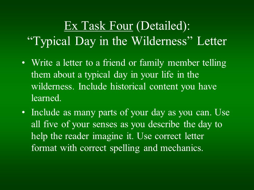 "Ex Task Four (Detailed): ""Typical Day in the Wilderness"" Letter Write a letter to a friend or family member telling them about a typical day in your l"
