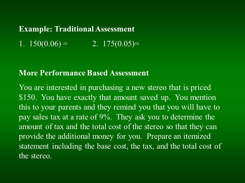 Example: Traditional Assessment 1. 150(0.06) =2. 175(0.05)= More Performance Based Assessment You are interested in purchasing a new stereo that is pr