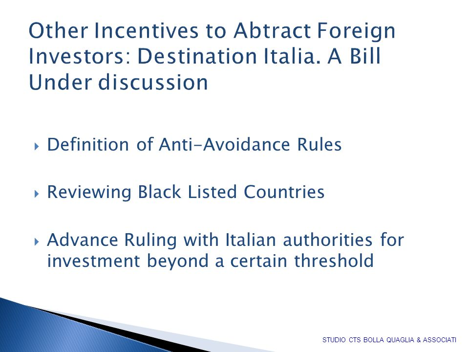 Other Incentives to Abtract Foreign Investors: Destination Italia. A Bill Under discussion  Definition of Anti-Avoidance Rules  Reviewing Black List