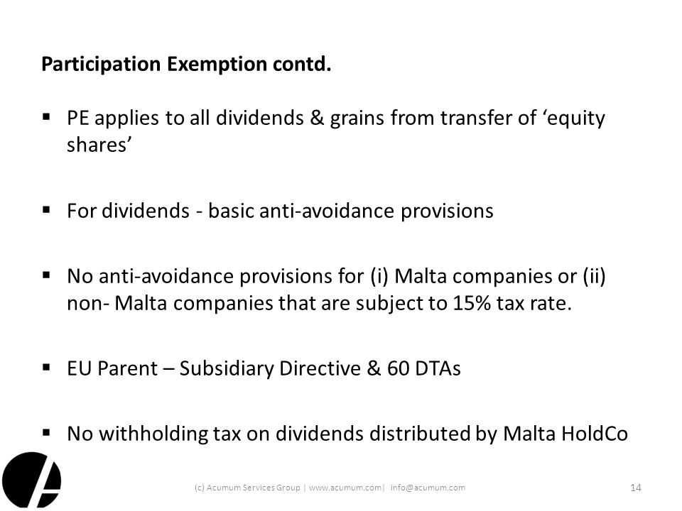 Participation Exemption contd.  PE applies to all dividends & grains from transfer of 'equity shares'  For dividends - basic anti-avoidance provisio